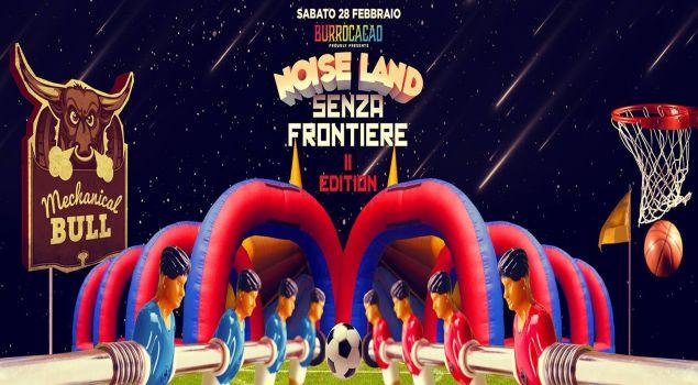 NOISE LAND SENZA FRONTIERE - Ⅱ EDITION - BURROCACAO - SABATO 28 FEBBRAIO 2015