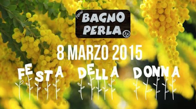 FESTA DELLA DONNA - BAGNO PERLA - 8 MARZO 2015