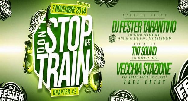 STOP THE TRAIN - DJ FESTER TARANTINO - VECCHIA STAZIONE - FORLI